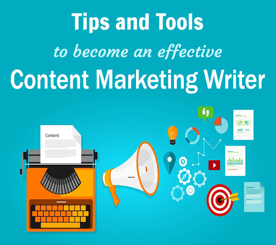 Tips and Tools To Become An Effective Content Marketing Writer