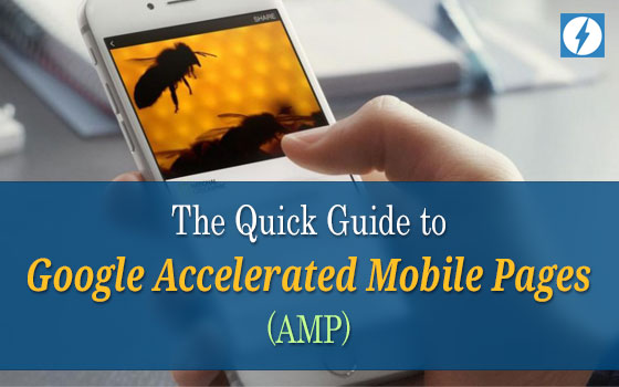 The Quick Guide to Google Accelerated Mobile Pages