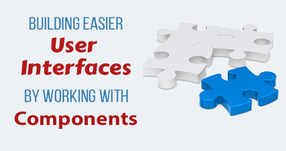 Building Easier User Interfaces by Working with Components - Best Practices