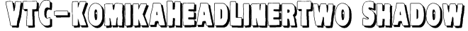 VTC-KomikaHeadLinerTwo Shadow Font