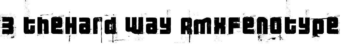 3 theHard way RMXfenotype Font