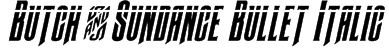 Butch & Sundance Bullet Italic Font