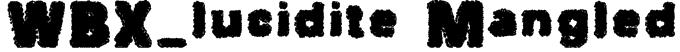 WBX_lucidite Mangled Font