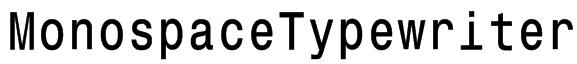 MonospaceTypewriter Font