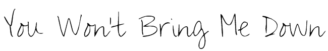You Won't Bring Me Down Font