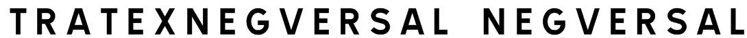 TRATEXNEGVERSAL NEGVERSAL Font
