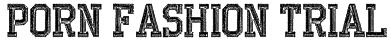 PORN FASHION TRIAL Font