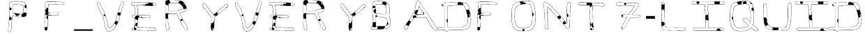 Pf_veryverybadfont7-Liquid Font